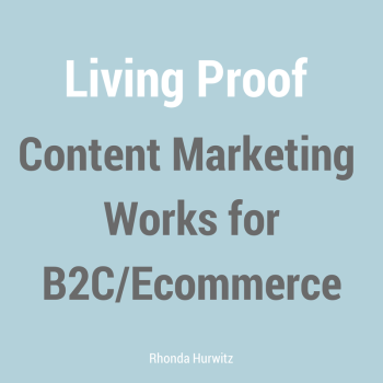 Living Proof: Content Marketing Works for B2C/Ecommerce